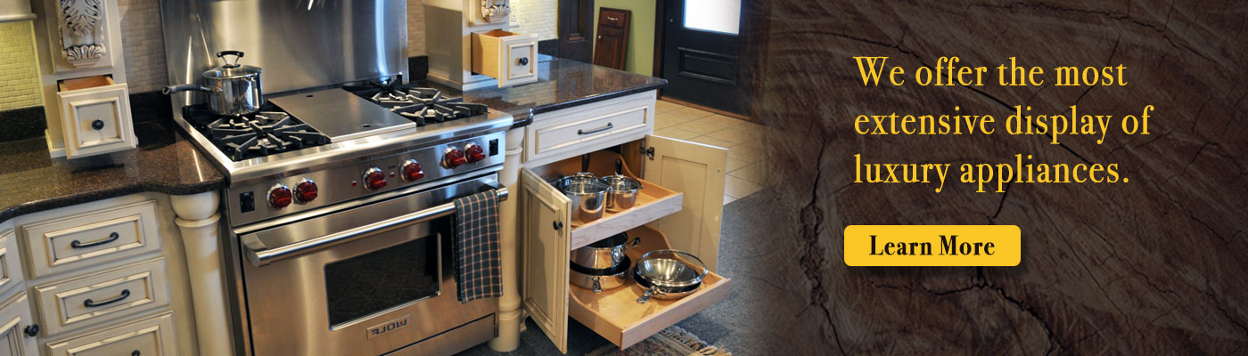 We offer the most extensive display of luxury appliances.